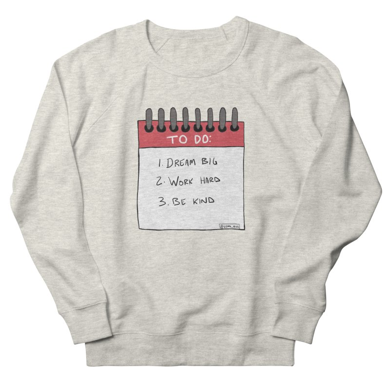 Dream Big Work Hard Be Kind Women's French Terry Sweatshirt by Semi-Rad's Artist Shop