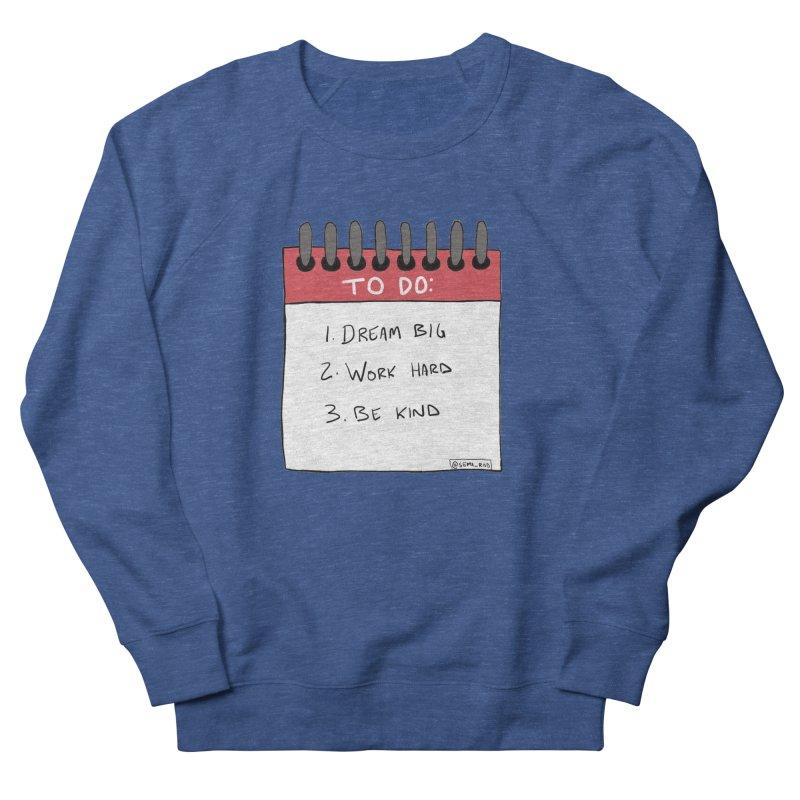 Dream Big Work Hard Be Kind Men's French Terry Sweatshirt by Semi-Rad's Artist Shop