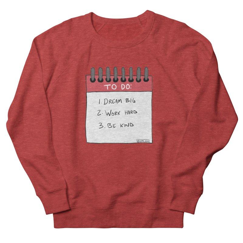 Dream Big Work Hard Be Kind Men's Sweatshirt by Semi-Rad's Artist Shop