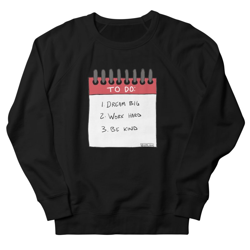 Dream Big Work Hard Be Kind Men's French Terry Sweatshirt by Semi-Rad's Artist Shop