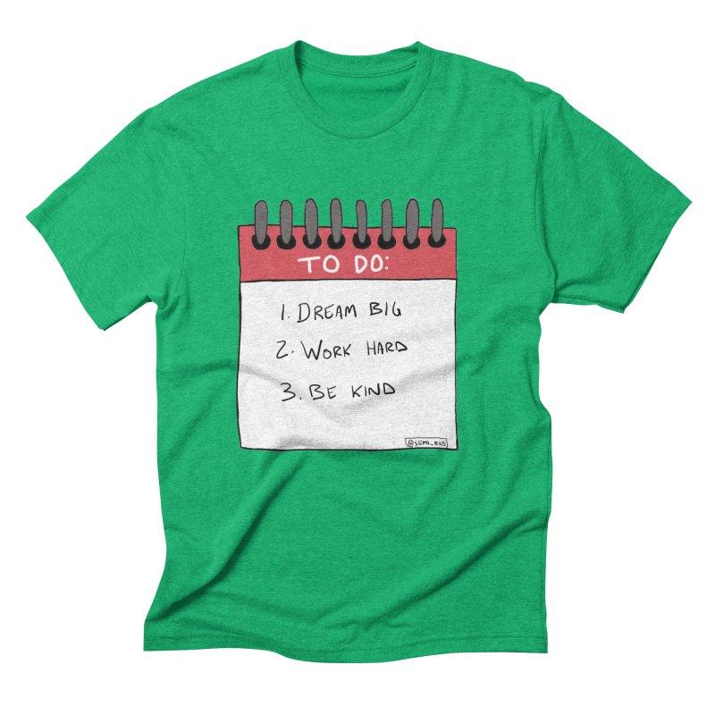 Dream Big Work Hard Be Kind Men's Triblend T-shirt by Semi-Rad's Artist Shop
