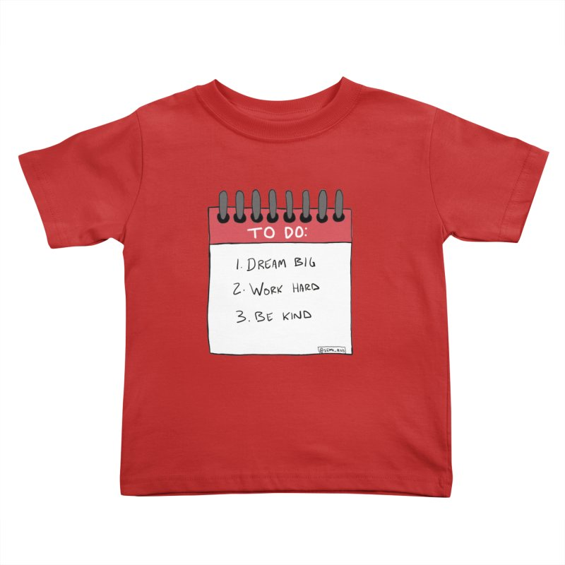 Dream Big Work Hard Be Kind Kids Toddler T-Shirt by Semi-Rad's Artist Shop