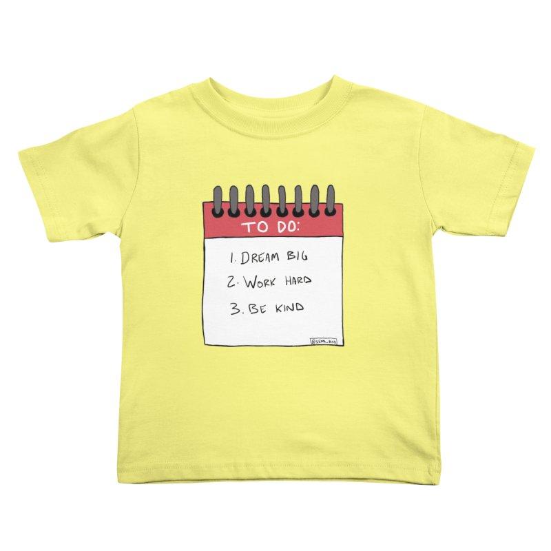 Dream Big Work Hard Be Kind Kids Toddler T-Shirt by Semi-Rad's Artist Shop