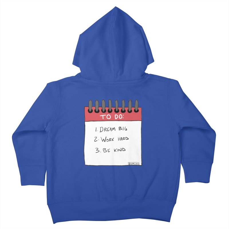 Dream Big Work Hard Be Kind Kids Toddler Zip-Up Hoody by Semi-Rad's Artist Shop