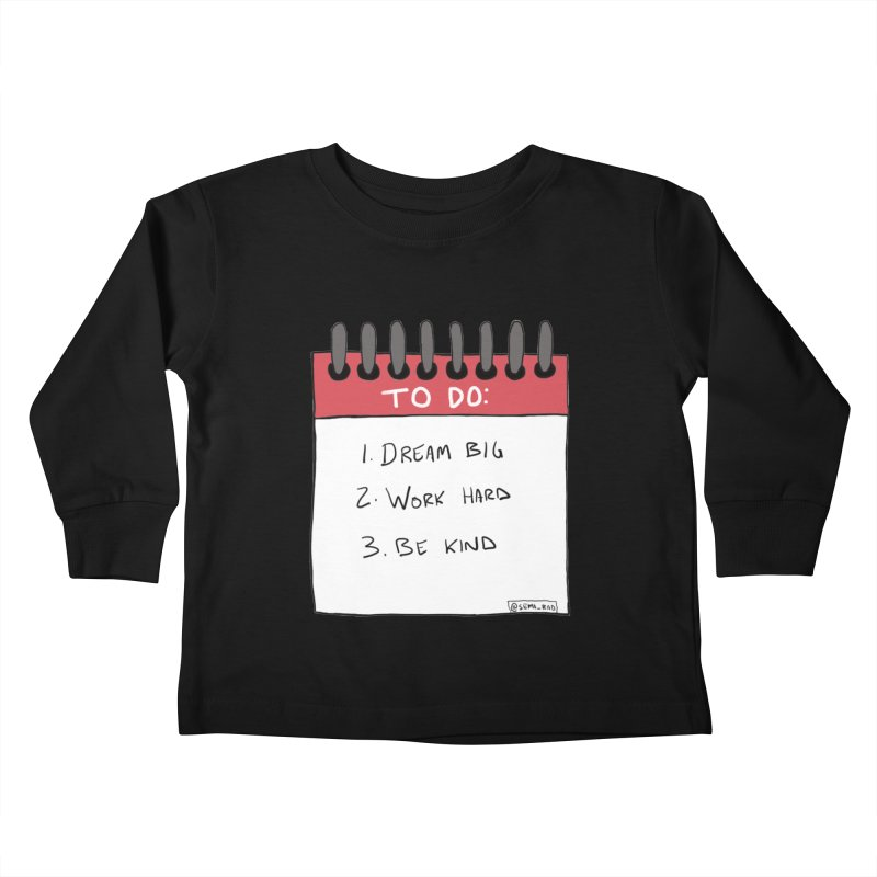 Dream Big Work Hard Be Kind Kids Toddler Longsleeve T-Shirt by Semi-Rad's Artist Shop