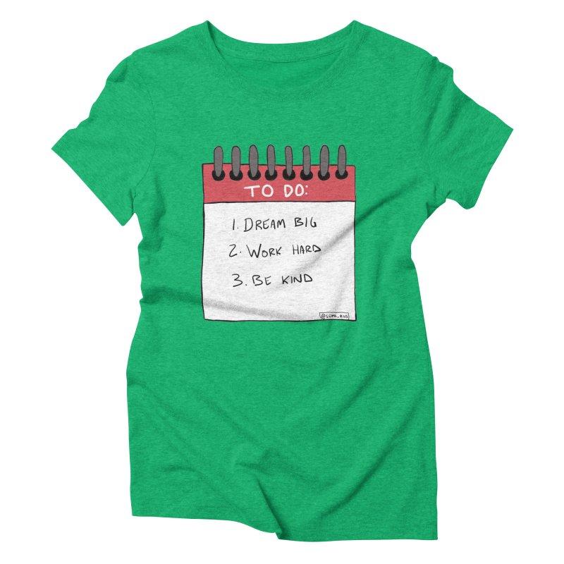 Dream Big Work Hard Be Kind Women's Triblend T-shirt by Semi-Rad's Artist Shop