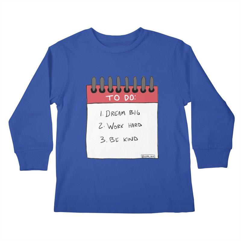 Dream Big Work Hard Be Kind Kids Longsleeve T-Shirt by Semi-Rad's Artist Shop