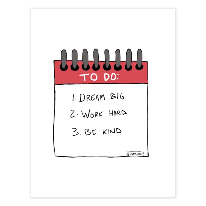 Dream Big Work Hard Be Kind Home Fine Art Print by Semi-Rad's Artist Shop