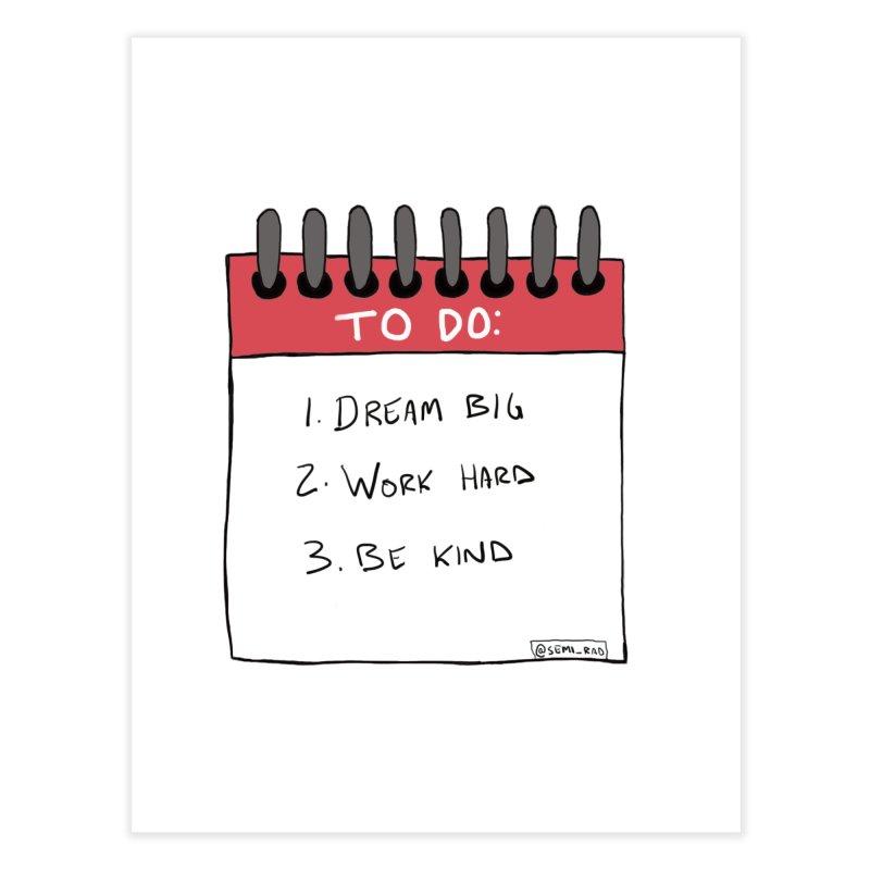 Dream Big Work Hard Be Kind   by Semi-Rad's Artist Shop