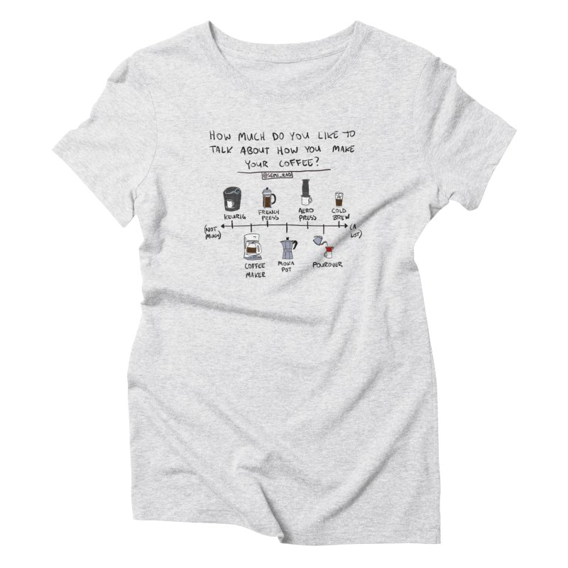 Let's Talk About Making Coffee Women's Triblend T-shirt by Semi-Rad's Artist Shop