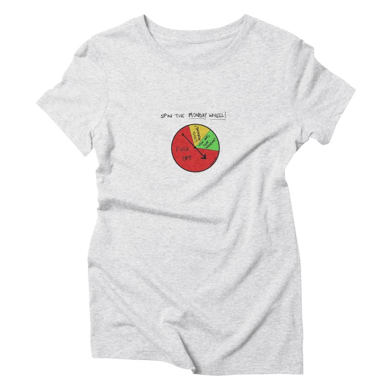 Spin The Monday Wheel Women's Triblend T-Shirt by Semi-Rad's Artist Shop