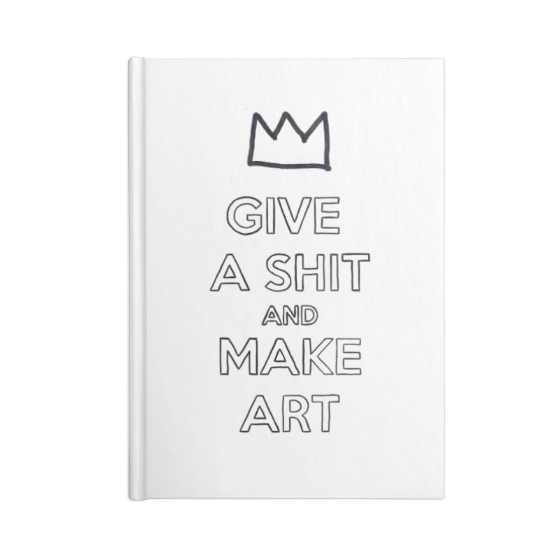Give A Shit And Make Art Accessories Notebook by Semi-Rad's Artist Shop