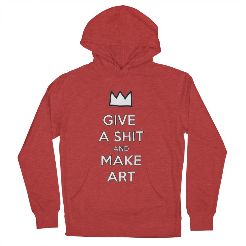 Give A Shit And Make Art Women's Pullover Hoody by Semi-Rad's Artist Shop
