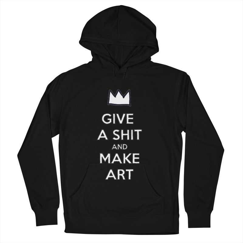 Give A Shit And Make Art Men's Pullover Hoody by Semi-Rad's Artist Shop
