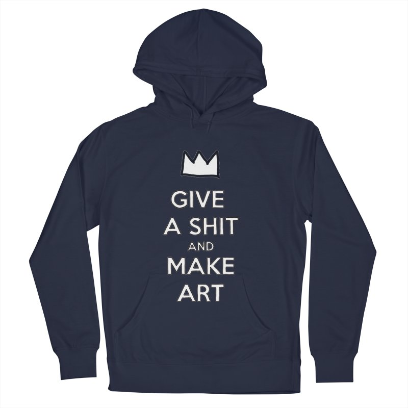 Give A Shit And Make Art Men's French Terry Pullover Hoody by Semi-Rad's Artist Shop