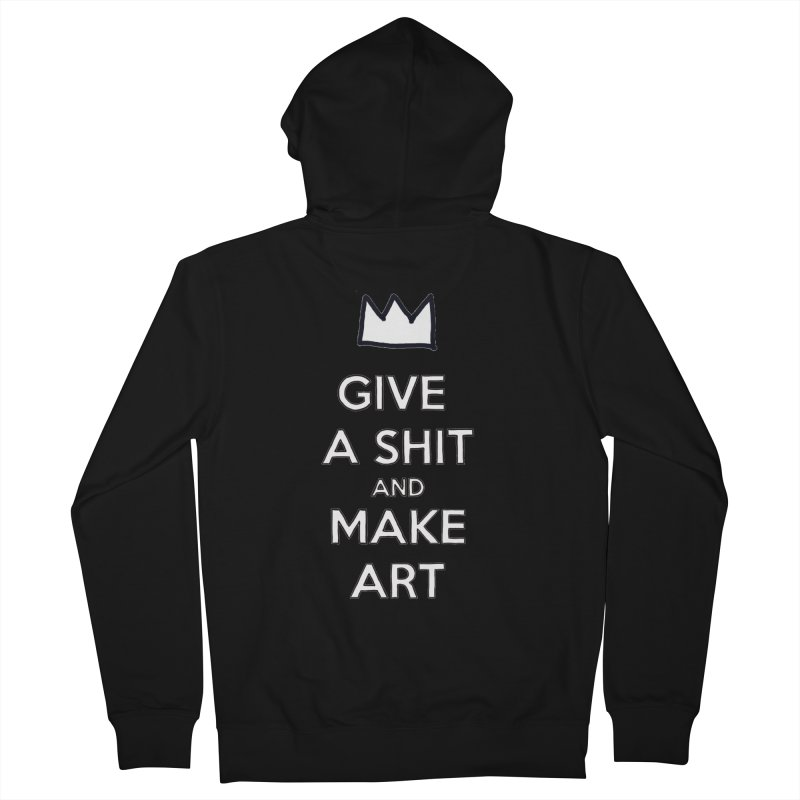 Give A Shit And Make Art Women's French Terry Zip-Up Hoody by Semi-Rad's Artist Shop