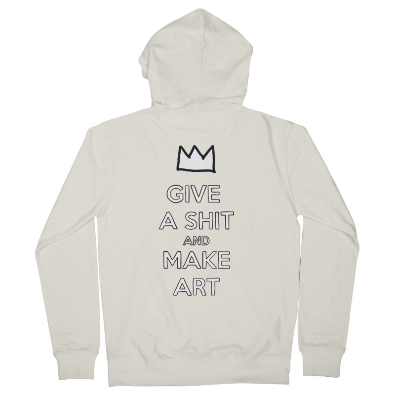 Give A Shit And Make Art Men's Zip-Up Hoody by Semi-Rad's Artist Shop