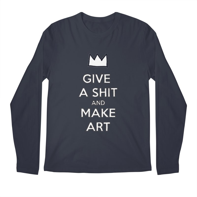 Give A Shit And Make Art Men's Longsleeve T-Shirt by Semi-Rad's Artist Shop