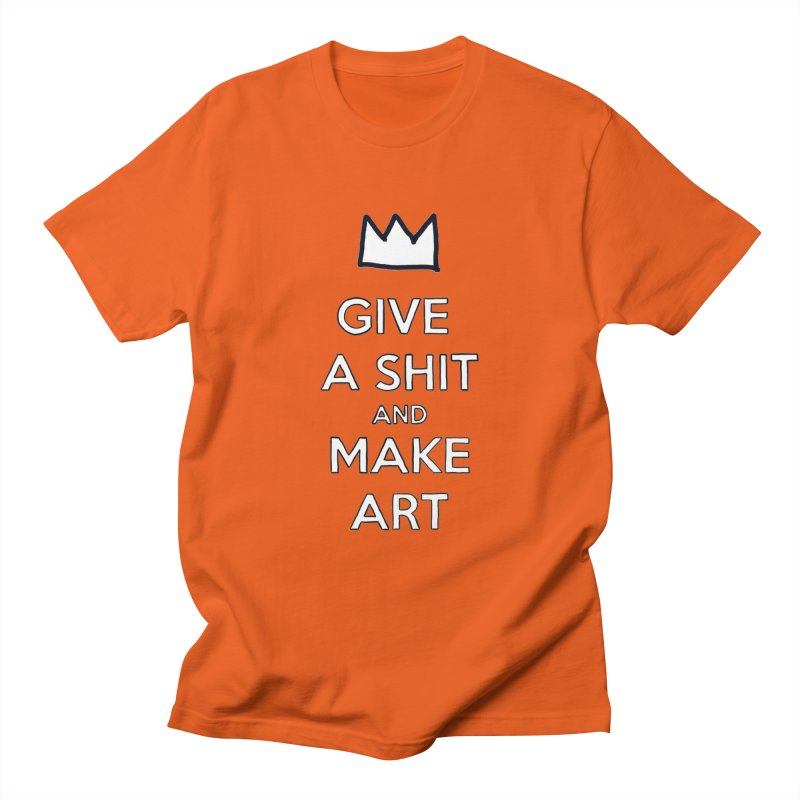 Give A Shit And Make Art Women's Unisex T-Shirt by Semi-Rad's Artist Shop