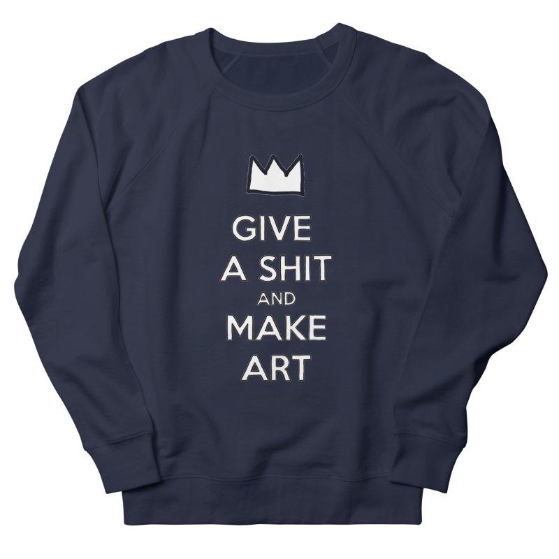 Give A Shit And Make Art Women's Sweatshirt by Semi-Rad's Artist Shop