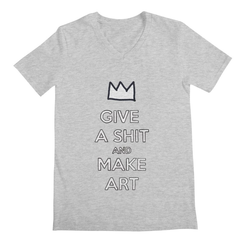 Give A Shit And Make Art Men's V-Neck by Semi-Rad's Artist Shop