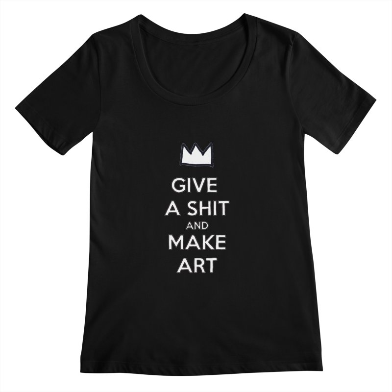Give A Shit And Make Art Women's Scoopneck by Semi-Rad's Artist Shop