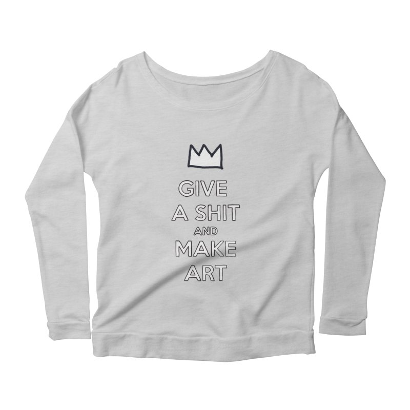 Give A Shit And Make Art Women's Longsleeve Scoopneck  by Semi-Rad's Artist Shop