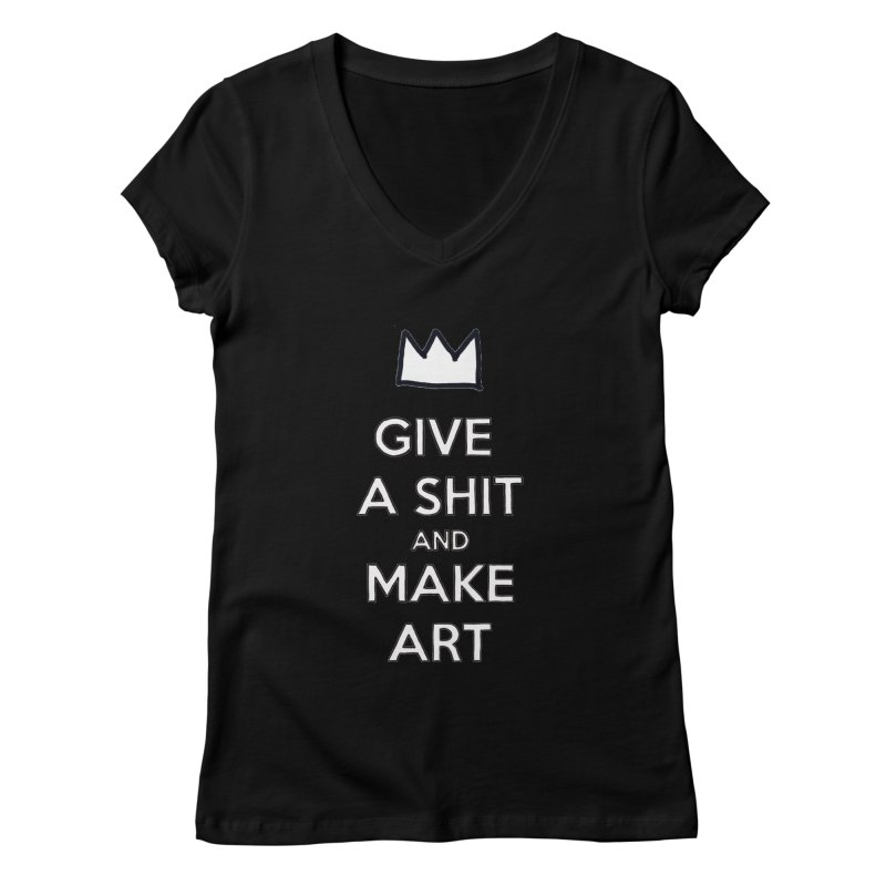 Give A Shit And Make Art Women's V-Neck by Semi-Rad's Artist Shop