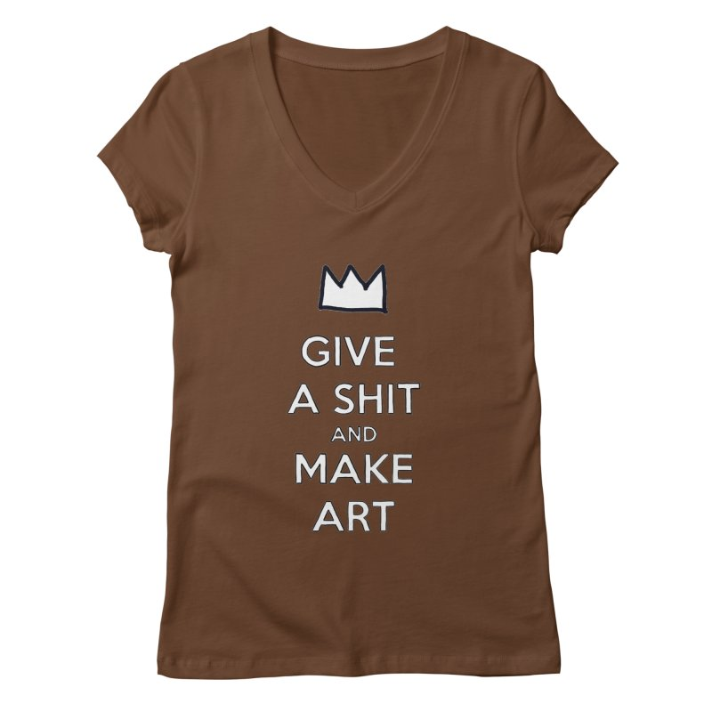 Give A Shit And Make Art Women's Regular V-Neck by Semi-Rad's Artist Shop