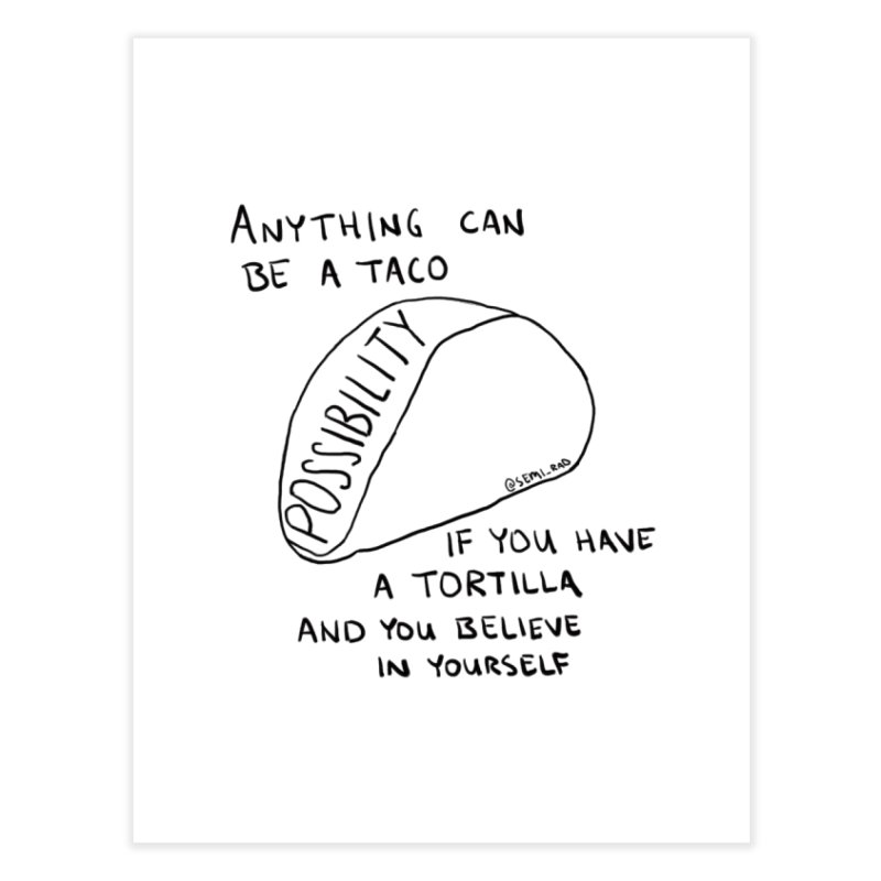 Anything Can Be a Taco if You Believe in Yourself Home Fine Art Print by Semi-Rad's Artist Shop