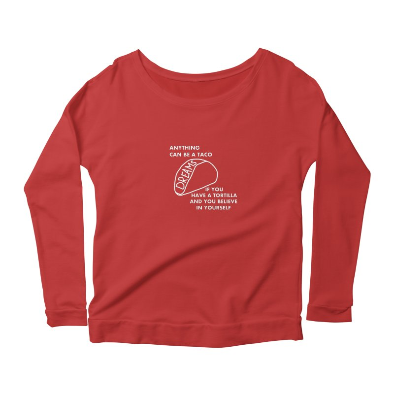 Anything Can Be a Taco if You Believe in Yourself Women's Scoop Neck Longsleeve T-Shirt by Semi-Rad's Artist Shop