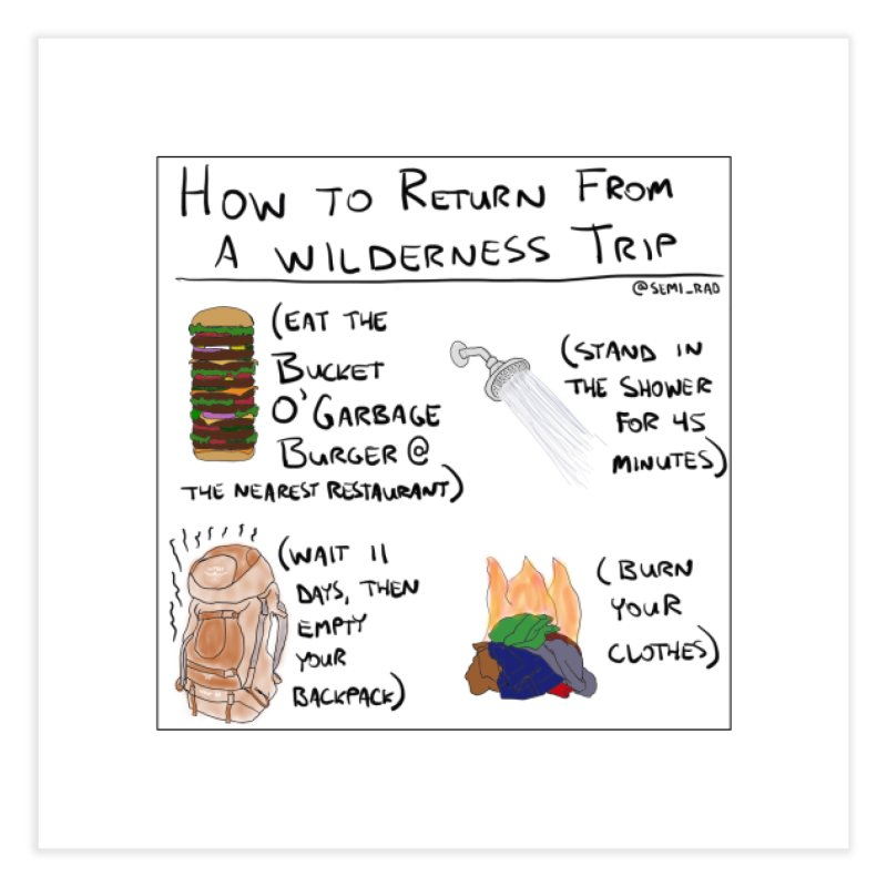 How to Return From a Wilderness Trip Home Fine Art Print by Semi-Rad's Artist Shop