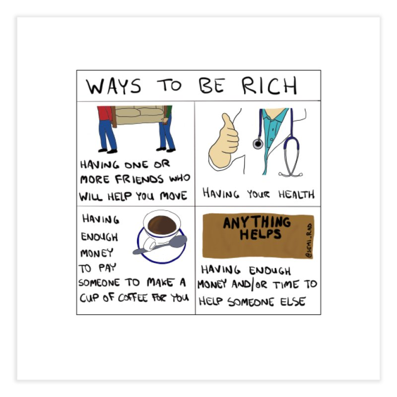 Ways to Be Rich Home Fine Art Print by Semi-Rad's Artist Shop