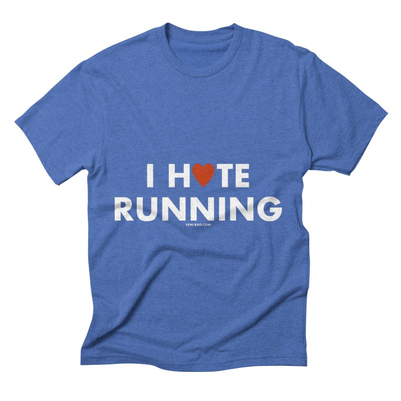 I Hate (Love) Running in Men's Triblend T-shirt Blue Triblend by Semi-Rad's Artist Shop
