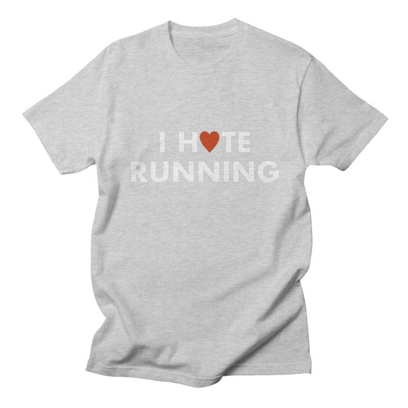 I Hate (Love) Running Women's Unisex T-Shirt by Semi-Rad's Artist Shop