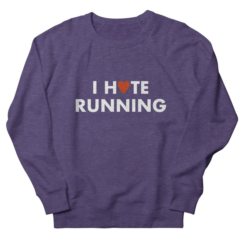 I Hate (Love) Running Women's French Terry Sweatshirt by Semi-Rad's Artist Shop