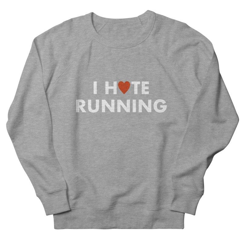 I Hate (Love) Running Women's Sweatshirt by Semi-Rad's Artist Shop
