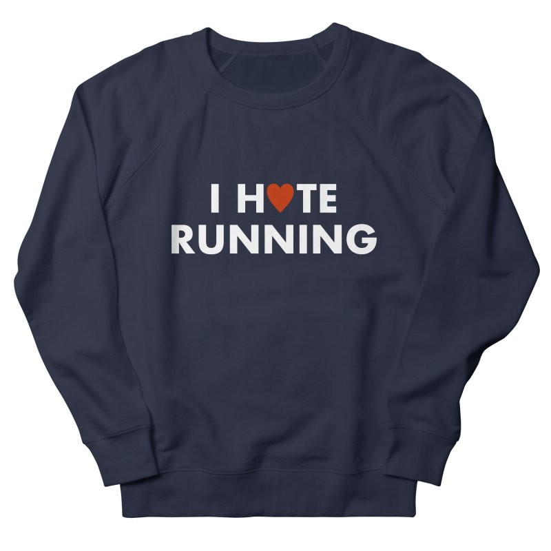 I Hate (Love) Running Women's French Terry Sweatshirt by Semi-Rad's Artist Shop
