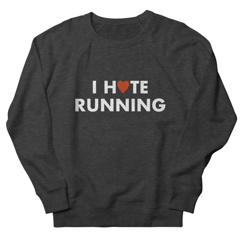 I Hate (Love) Running Men's French Terry Sweatshirt by Semi-Rad's Artist Shop