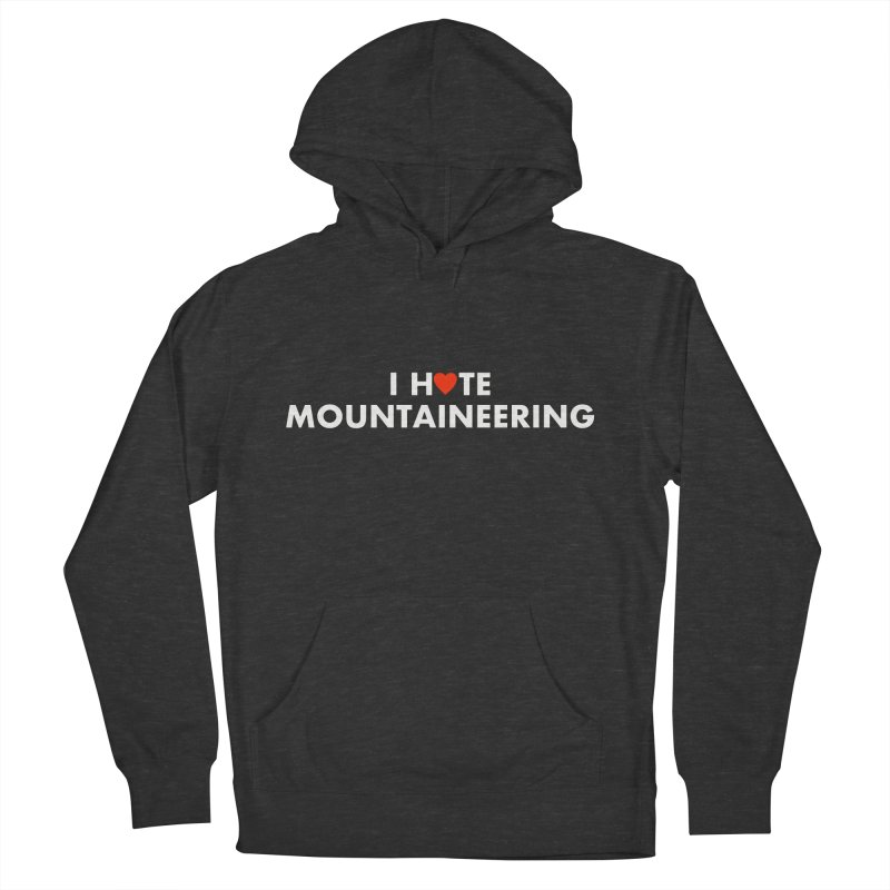 I Hate (Love) Mountaineering Women's French Terry Pullover Hoody by Semi-Rad's Artist Shop