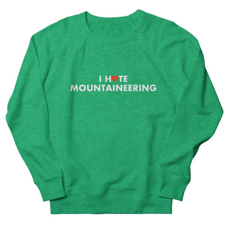 I Hate (Love) Mountaineering Women's French Terry Sweatshirt by Semi-Rad's Artist Shop