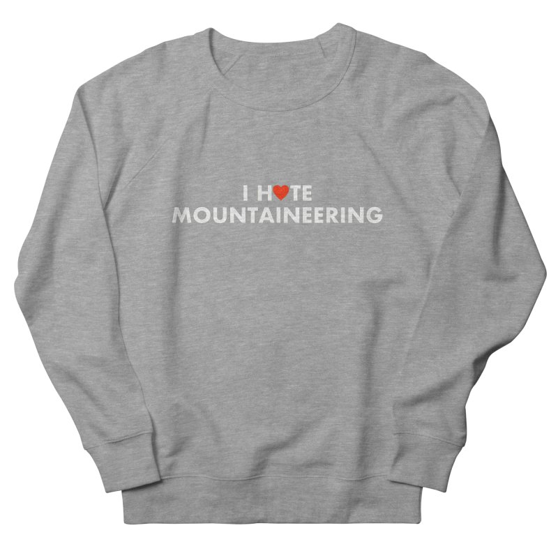 I Hate (Love) Mountaineering Women's French Terry Sweatshirt by Semi-Rad's Artist Shop