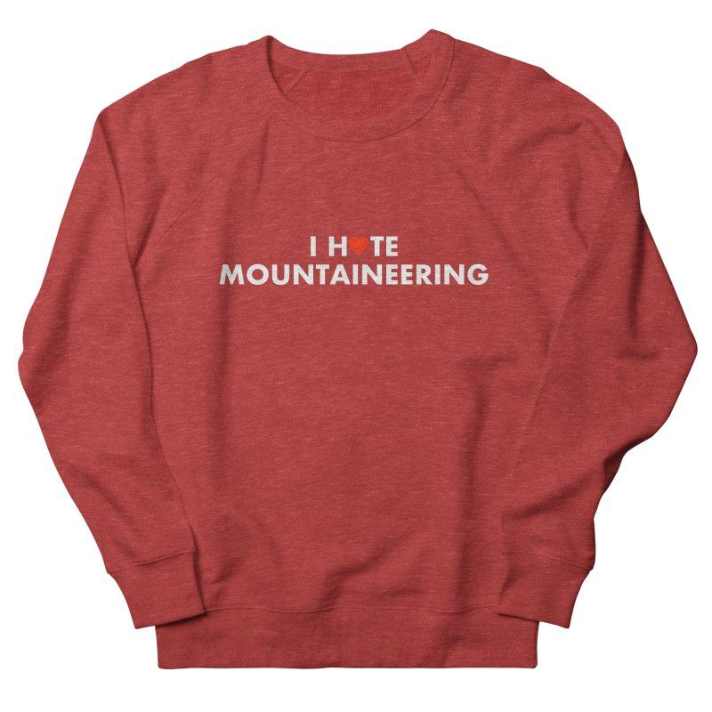 I Hate (Love) Mountaineering Men's French Terry Sweatshirt by Semi-Rad's Artist Shop
