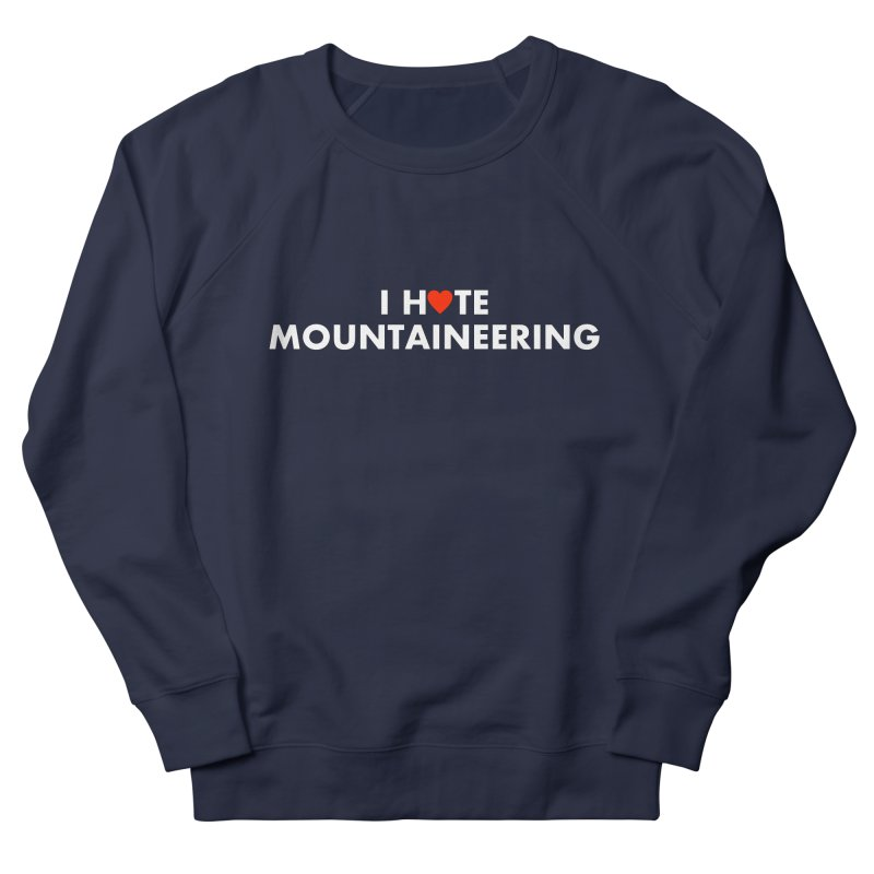 I Hate (Love) Mountaineering Men's French Terry Sweatshirt by Semi-Rad's Artist Shop