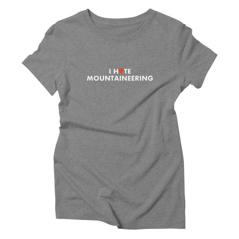 I Hate (Love) Mountaineering Women's Triblend T-Shirt by Semi-Rad's Artist Shop