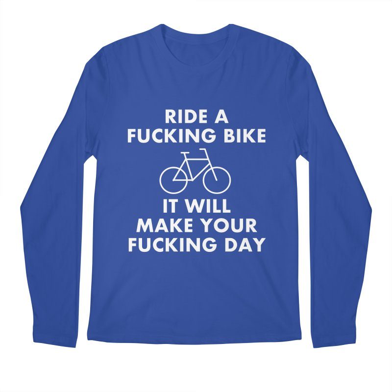 Ride A Fucking Bike It Will Make Your Fucking Day Men's Regular Longsleeve T-Shirt by Semi-Rad's Artist Shop