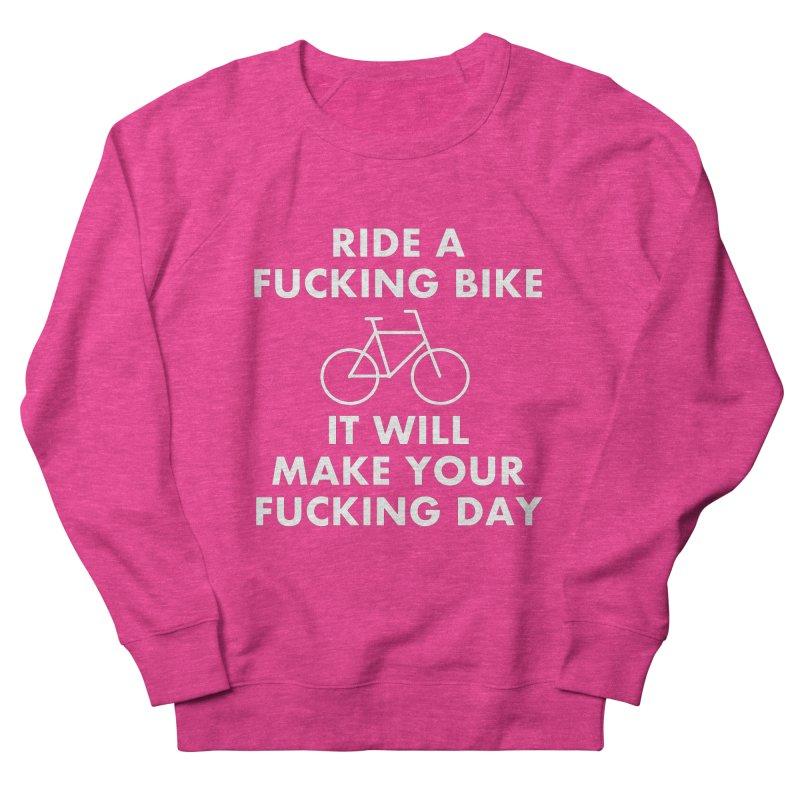 Ride A Fucking Bike It Will Make Your Fucking Day Men's Sweatshirt by Semi-Rad's Artist Shop