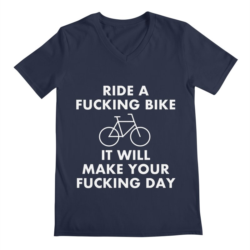 Ride A Fucking Bike It Will Make Your Fucking Day Men's Regular V-Neck by Semi-Rad's Artist Shop