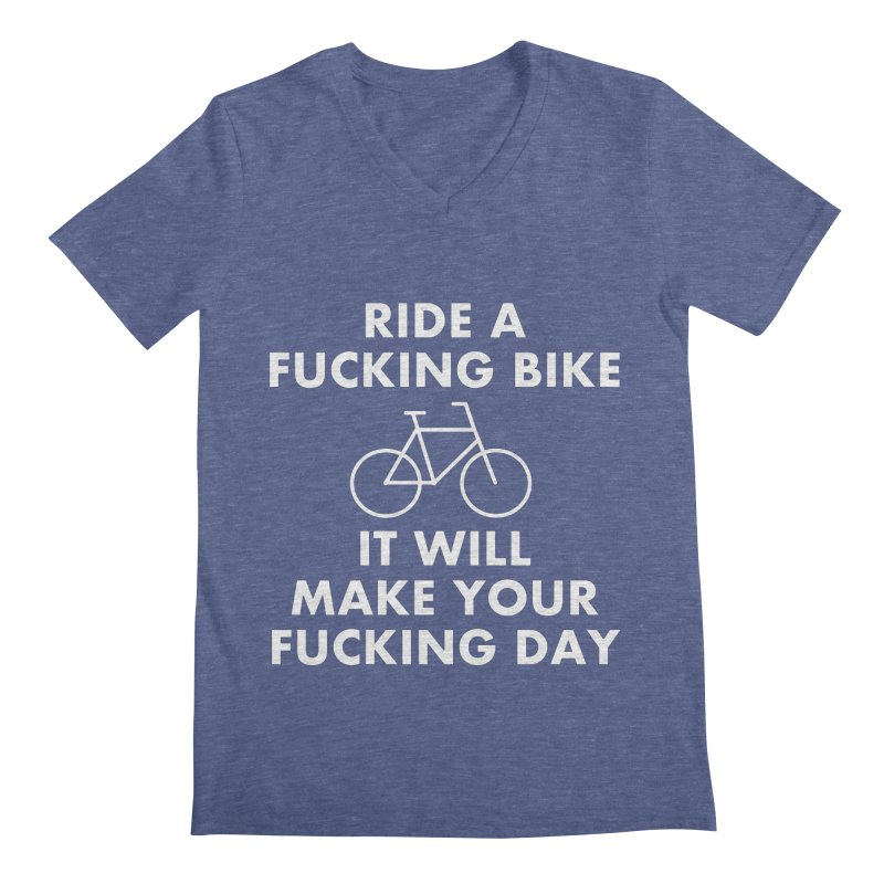 Ride A Fucking Bike It Will Make Your Fucking Day Men's Regular V-Neck by Semi-Rad's Artist Shop