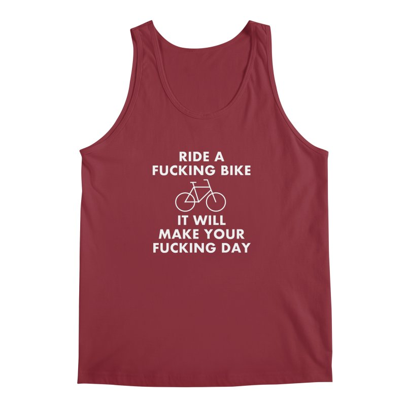 Ride A Fucking Bike It Will Make Your Fucking Day Men's Tank by Semi-Rad's Artist Shop